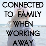 Staying connected to family when working away