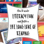 Making literacy fun and fostering a life long love of reading