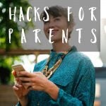 11 smartphone hacks to make parenting easier