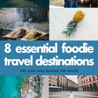 Eat your way around the world – 8 essential foodie travel destinations