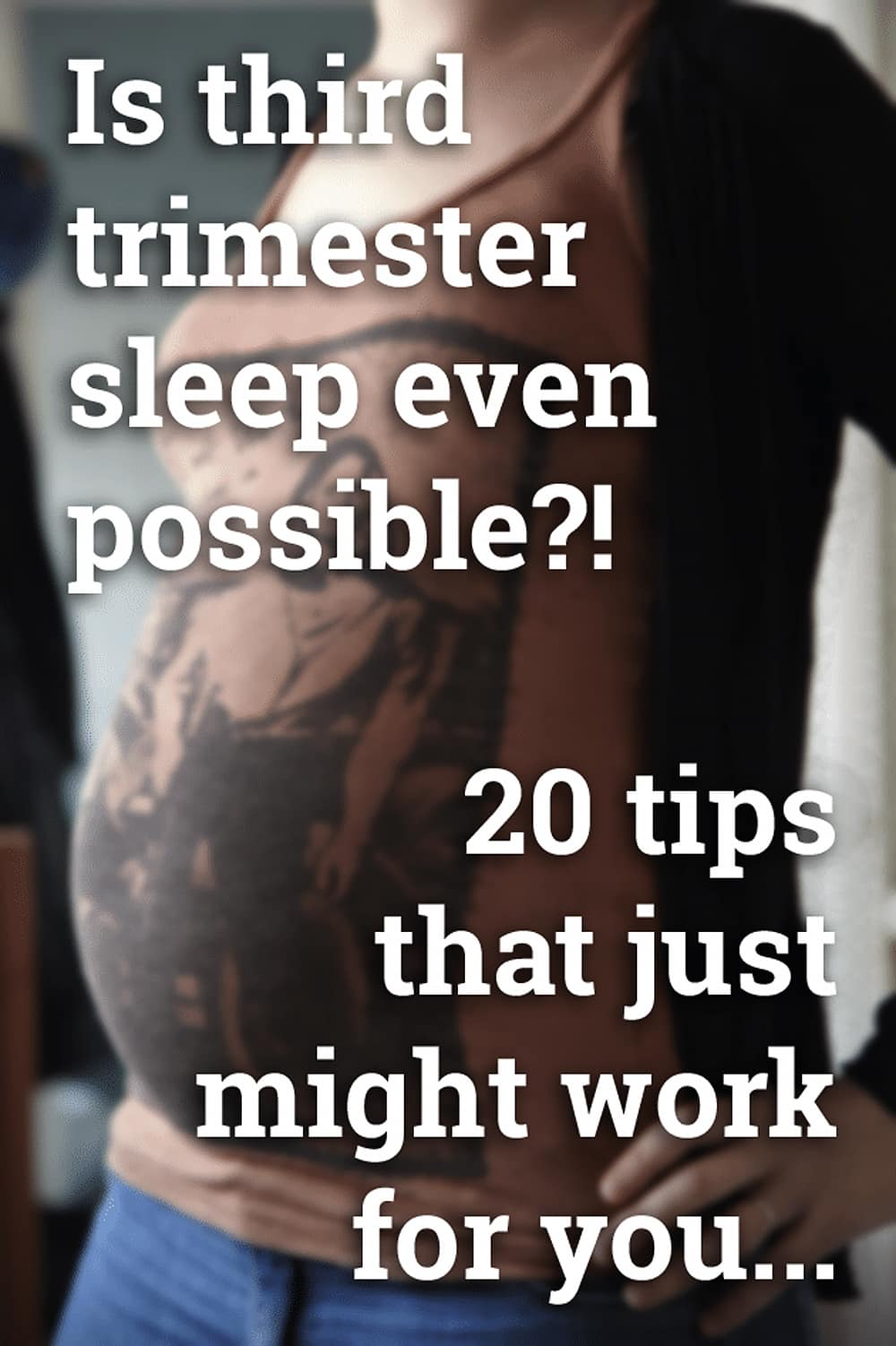 Is third trimester sleep even possible?! 20 tips