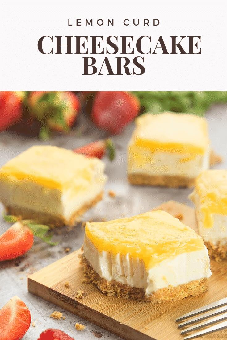 Graphic with text LEMON CURD YOGURT CHEESECAKE BARS above side angle shot of Lemon curd yogurt cheesecake bars served on wooden plate with strawberries on the side