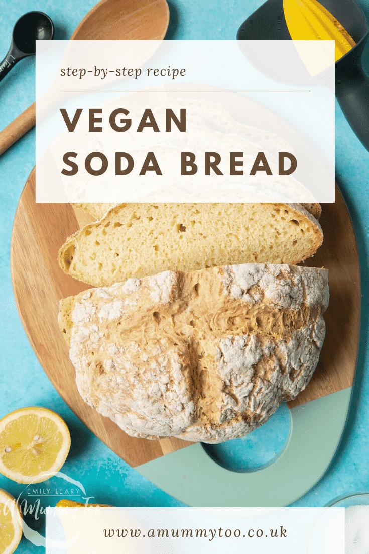 Vegan soda bread sliced on a board. Caption reads: step-by-step recipe vegan soda bread.