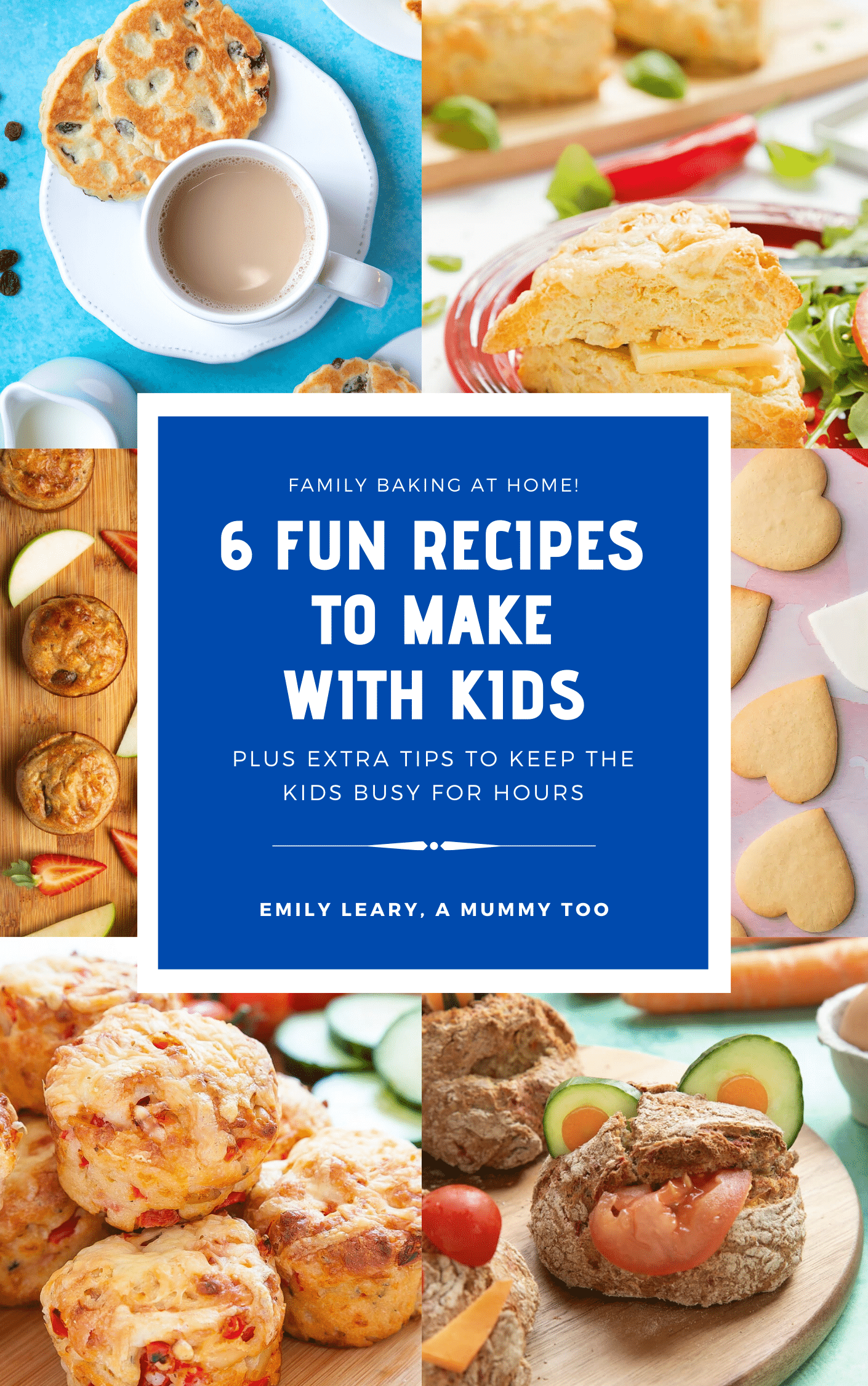 Vertical image showing a collage of the 6 recipes included in the book with white text overlay on a blue background: Family Baking at home! 6 fun recipes to make with kids - plus extra tips to keep the kids busy for hours.