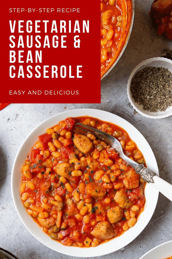 Veggie sausage and bean casserole served in a white bowl. Caption reads: step-by-step recipe vegetarian sausage & bean casserole easy and delicious