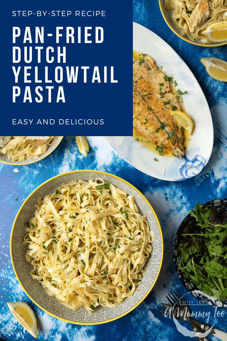 Pan-fried Yellowtail on a large oval serving dish. A large serving bowl of herby tagliatelle is also shown. Caption reads: step-by-step recipe pan-fried Yellowtail pasta easy and delicious