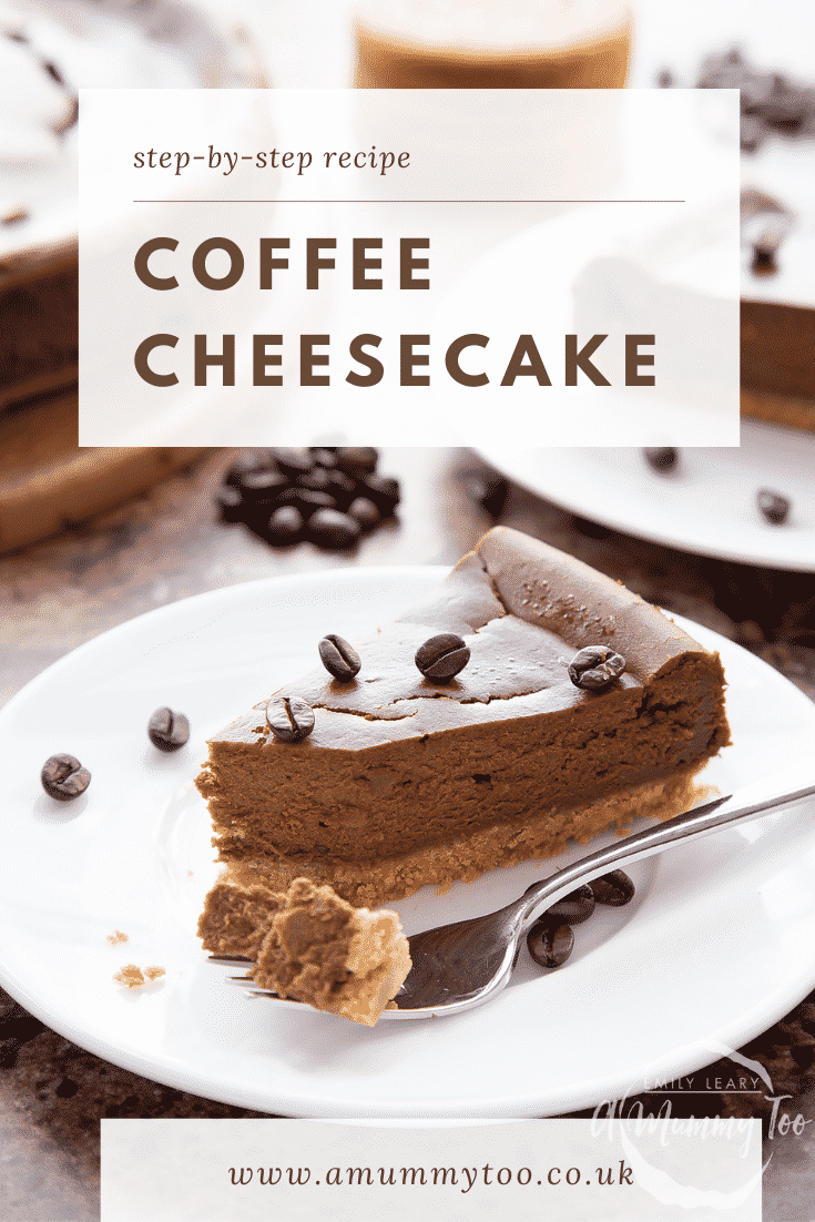 graphic text step-by-step recipe COFFEE CHEESECAKE above Front view shot of a piece of coffee cheesecake on a white plate with website URL below